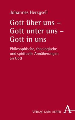 Abbildung von Herzgsell | Gott über uns - Gott unter uns - Gott in uns | 2018 | Philosophische, theologische u...