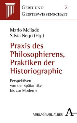 Abbildung von Meliadò / Negri | Praxis des Philosophierens, Praktiken der Historiographie | 2018 | Perspektiven von der Spätantik...