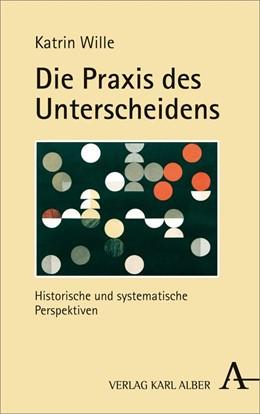 Abbildung von Wille | Die Praxis des Unterscheidens | 2018 | Historische und systematische ...