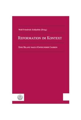 Abbildung von Schäufele | Reformation im Kontext | 2018 | Eine Bilanz nach fünfhundert J...
