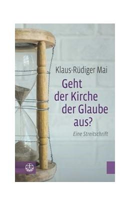 Abbildung von Mai   Geht der Kirche der Glaube aus?   1. Auflage   2018   beck-shop.de