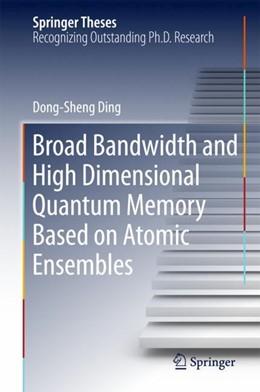 Abbildung von Ding | Broad Bandwidth and High Dimensional Quantum Memory Based on Atomic Ensembles | 1st ed. 2018 | 2018