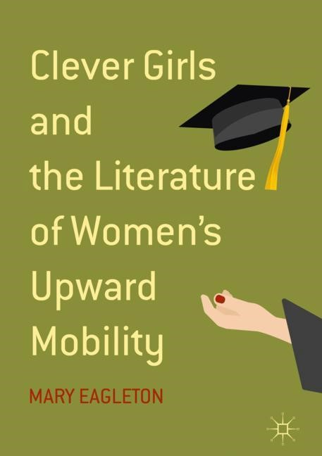 Clever Girls and the Literature of Women's Upward Mobility | Eagleton | 1st ed. 2018, 2018 | Buch (Cover)