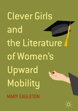 Abbildung von Eagleton | Clever Girls and the Literature of Women's Upward Mobility | 1st ed. 2018 | 2018