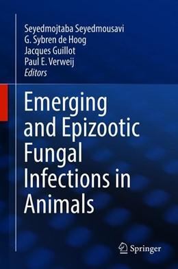 Abbildung von Seyedmousavi / de Hoog | Emerging and Epizootic Fungal Infections in Animals | 1. Auflage | 2018 | beck-shop.de