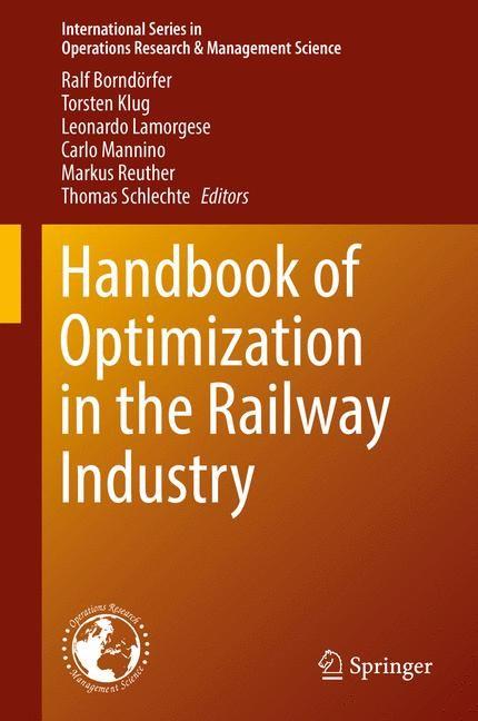 Abbildung von Borndörfer / Klug / Lamorgese / Mannino / Reuther / Schlechte | Handbook of Optimization in the Railway Industry | 1st ed. 2018 | 2018