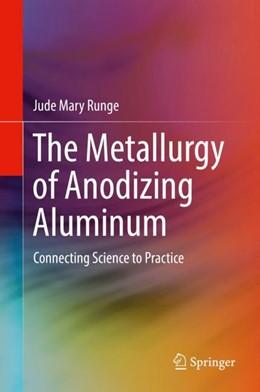Abbildung von Runge   The Metallurgy of Anodizing Aluminum   1. Auflage   2018   beck-shop.de