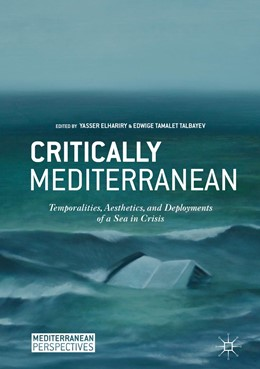 Abbildung von elhariry / Talbayev | Critically Mediterranean | 1st ed. 2018 | 2018 | Temporalities, Aesthetics, and...