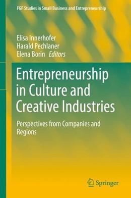 Abbildung von Innerhofer / Pechlaner | Entrepreneurship in Culture and Creative Industries | 1. Auflage | 2017 | beck-shop.de