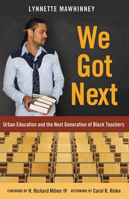Abbildung von Mawhinney | We Got Next | 1. Auflage | 2014 | Urban Education and the Next G...