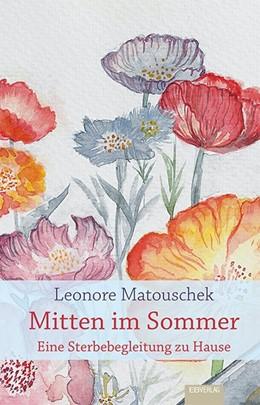Abbildung von Matouschek | Mitten im Sommer | 2017 | Eine Sterbebegleitung zu Hause