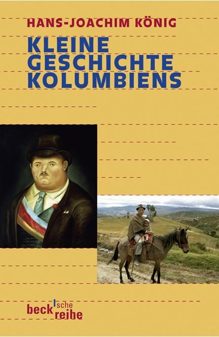 Cover: Hans-Joachim König, Kleine Geschichte Kolumbiens