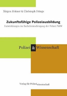 Abbildung von Zeitner / Frings | Zukunftsfähige Polizeiausbildung | 2017 | Entwicklungen im Bachelorstudi...