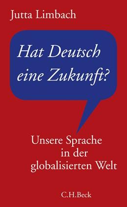 Abbildung von Limbach, Jutta   Hat Deutsch eine Zukunft?   1. Auflage   2008   beck-shop.de