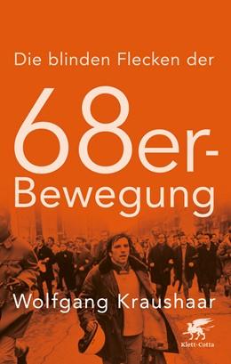 Abbildung von Kraushaar | Die blinden Flecken der 68er Bewegung | 1. Auflage | 2018 | beck-shop.de