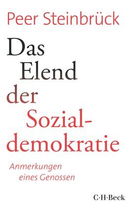 Abbildung von Steinbrück, Peer | Das Elend der Sozialdemokratie | 2018 | Anmerkungen eines Genossen