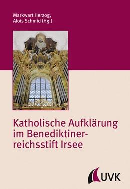 Abbildung von Herzog / Schmid | Katholische Aufklärung im Benediktinerreichsstift Irsee | 1. Auflage | 2017 | beck-shop.de