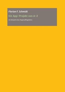Abbildung von Schmidt | Ein App Projekt von A - Z für iOS und Android | 2017 | Am Beispiel eines Regionalflug...