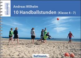 Abbildung von Wilhelm | 10 Handballstunden (Klasse 4-7) | 2017