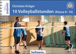 Abbildung von Kröger | 10 Volleyballstunden (Klasse 8-10) | 1. Auflage | 2017 | beck-shop.de