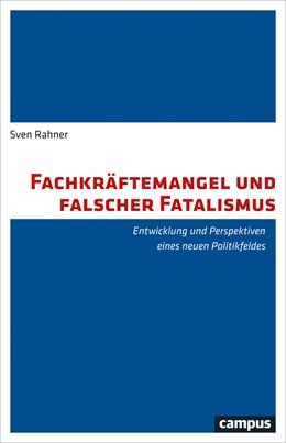 Abbildung von Rahner | Fachkräftemangel und falscher Fatalismus | 1. Auflage | 2018 | beck-shop.de