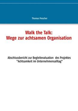 Abbildung von Prescher   Walk the Talk: Wege zur achtsamen Organisation   2017   Abschlussbericht zur Begleitfo...