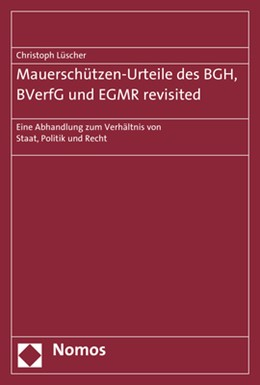Abbildung von Lüscher | Mauerschützen-Urteile des BGH, BVerfG und EGMR revisited | 1. Auflage | | beck-shop.de