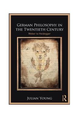 Abbildung von Young | German Philosophy in the Twentieth Century | 2018 | Weber to Heidegger