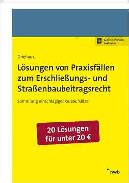 Abbildung von Driehaus | Lösungen von Praxisfällen zum Erschließungs- und Straßenbaubeitragsrecht | Online-Version inklusive | 2018 | Sammlung einschlägiger Kurzauf...