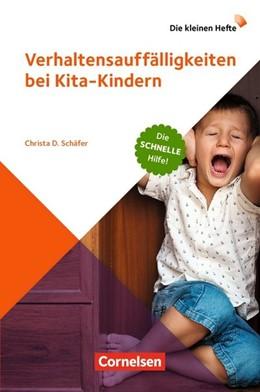 Abbildung von Schäfer | Verhaltensauffälligkeiten bei Kita-Kindern | 2018 | Die schnelle Hilfe!. Ratgeber