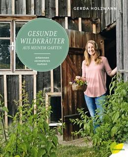Abbildung von Holzmann | Gesunde Wildkräuter aus meinem Garten | Nachauflage, Nachdruck | 2018 | erkennen, vermehren, nutzen