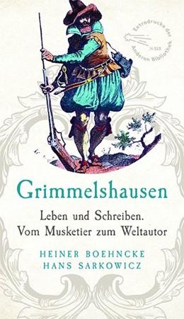 Abbildung von Boehncke / Sarkowicz | Grimmelshausen | 2018 | Leben und Schreiben. Vom Muske...