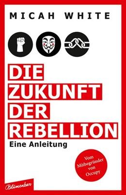 Abbildung von White | Die Zukunft der Rebellion | 2018 | Eine Anleitung