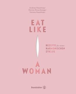 Abbildung von Haselmayr / Rosenberger | Eat Like a Woman | 1. Auflage | 2018 | beck-shop.de