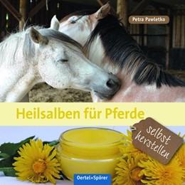 Abbildung von Pawletko | Heilsalben für Pferde selbst herstellen | 1. Auflage | 2018 | beck-shop.de