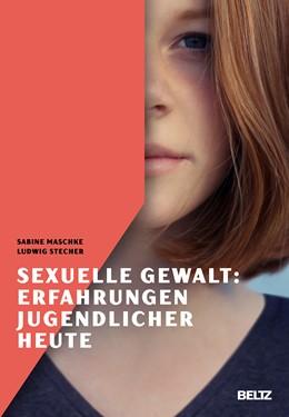 Abbildung von Maschke / Stecher | Sexuelle Gewalt: Erfahrungen Jugendlicher heute | 2018