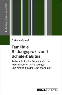 Abbildung von de Moll | Familiale Bildungspraxis und Schülerhabitus | 1. Auflage | 2018 | beck-shop.de