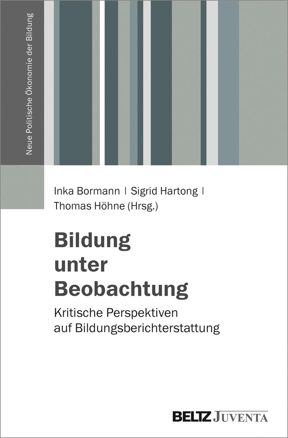Bildung unter Beobachtung   Bormann / Hartong / Höhne (Hrsg.), 2018   Buch (Cover)