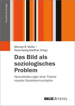 Abbildung von Müller / Soeffner | Das Bild als soziologisches Problem | 2018 | Herausforderungen einer Theori...
