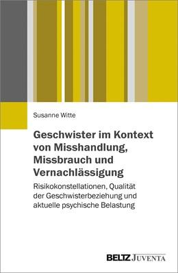 Abbildung von Witte | Geschwister im Kontext von Misshandlung, Missbrauch und Vernachlässigung | 2017 | Risikokonstellationen, Qualitä...