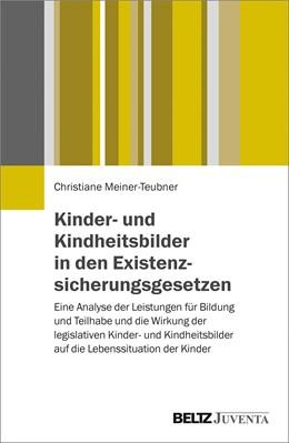 Abbildung von Meiner-Teubner | Kinder- und Kindheitsbilder in den Existenzsicherungsgesetzen | 2018 | Eine Analyse der Leistungen fü...