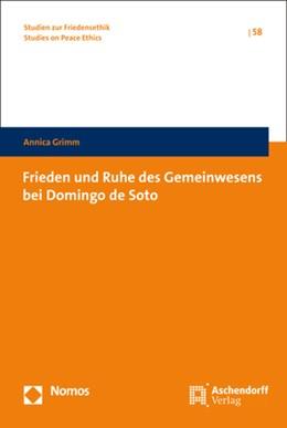 Abbildung von Grimm | Frieden und Ruhe des Gemeinwesens bei Domingo de Soto | 1. Auflage | 2018 | 58 | beck-shop.de