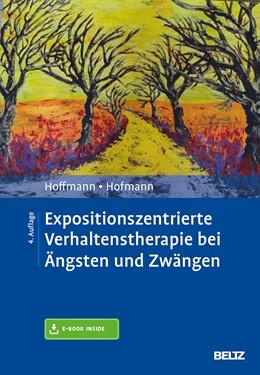 Abbildung von Hoffmann / Hofmann   Expositionszentrierte Verhaltenstherapie bei Ängsten und Zwängen   4., überarbeitete Auflage   2018   Mit E-Book inside