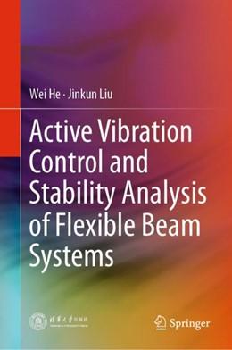 Abbildung von He / Liu | Active Vibration Control and Stability Analysis of Flexible Beam Systems | 1. Auflage | 2019 | beck-shop.de