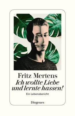 Abbildung von Mertens | Ich wollte Liebe und lernte hassen! | 2018 | Ein Lebensbericht
