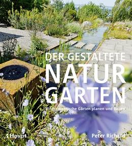 Abbildung von Richard | Der gestaltete Naturgarten | 2018 | Wildromantische Gärten planen ...