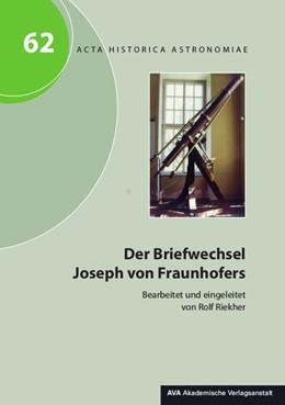 Abbildung von Dick / Hamel   Der Briefwechsel Joseph von Fraunhofers   1. Auflage   2018   beck-shop.de