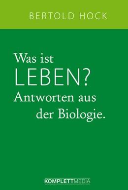 Abbildung von Hock | Was ist Leben? | 2018 | Antworten aus der Biologie.