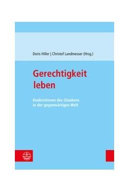 Abbildung von Hiller / Landmesser | Gerechtigkeit leben | 2018 | Konkretionen des Glaubens in d...