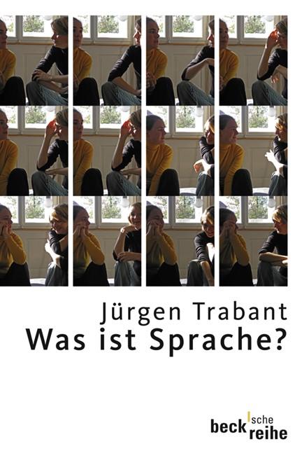 Cover: Jürgen Trabant, Was ist Sprache?